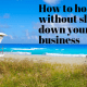 we all benefit from taking a break or holiday , including your Start-up Business